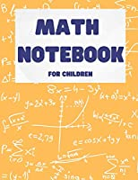 Math Notebook for Children: Graph Paper Composition Notebook: Grid Paper Notebook, Quad Ruled, 120 Sheets (Large, 8.5 x 11) (Graph Paper Notebooks) Math Practice for Children