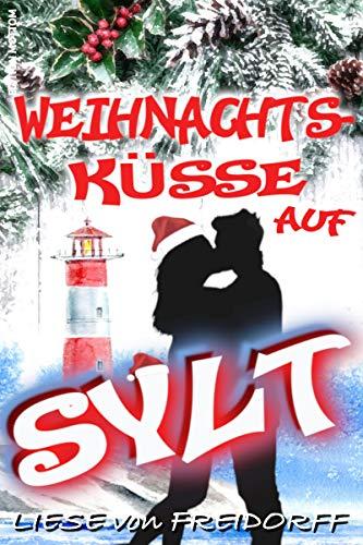 WEIHNACHTSKÜSSE AUF SYLT: Die Weihnachts Wohlfühl Liebes Romanze 2020