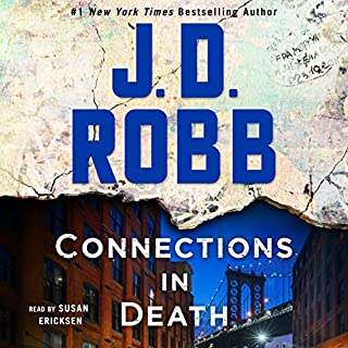 Connections in Death: An Eve Dallas Novel     In Death, Book 48              Written by:                                                                                                                                 J. D. Robb                               Narrated by:                                                                                                                                 Susan Ericksen                      Length: 12 hrs and 18 mins     41 ratings     Overall 4.6