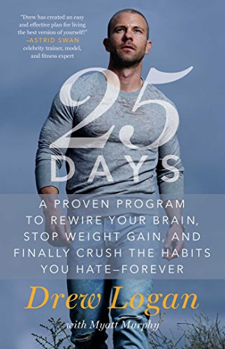 25Days: A Proven Program to Rewire Your Brain, Stop Weight Gain, and Finally Crush the Habits You Ha
