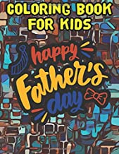 Happy Father's Day Coloring Book for Kids: Father's Day Gift Idea From Daughter - Father's Day Gift Idea From Son - Express your love to your dad - Gift idea for daddy or GrandPa from kids