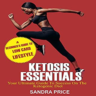 Ketosis Essentials      Your Ultimate Guide to Success on the Ketogenic Diet              By:                                                                                                                                 Sandra Price                               Narrated by:                                                                                                                                 Jennifer Sisco                      Length: 1 hr and 15 mins     1 rating     Overall 5.0