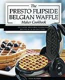Best Waffle Makers Flips - My Presto FlipSide Belgian Waffle Maker Cookbook: 101 Review