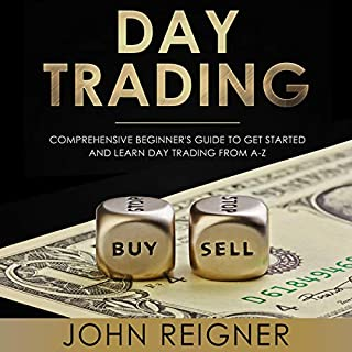 Day Trading: A Comprehensive Beginner's Guide to Get Started and Learn Day Trading from A-Z                   By:                                                                                                                                 John Reigner                               Narrated by:                                                                                                                                 Dave Wright                      Length: 3 hrs and 16 mins     25 ratings     Overall 5.0