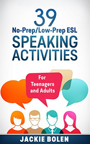 39 No-Prep/Low-Prep ESL Speaking Activities: For English Teachers of Teenagers and Adults Who Want to Have Better TEFL Speaking & Conversation Classes ... and Speaking Book 1) (English Edition)