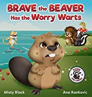 Brave the Beaver Has the Worry Warts: Anxiety and Stress Management Made Simple for Children ages 3-7 (Punk and Friends Learn Social Skills)