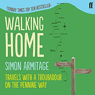 Walking Home     Travels with a Troubadour on the Pennine Way              By:                                                                                                                                 Simon Armitage                               Narrated by:                                                                                                                                 Simon Armitage                      Length: 8 hrs and 54 mins     141 ratings     Overall 4.2