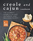 Creole and Cajun Cookbook: The Ultimate Source for Easy, Authentic and Delicious Recipes