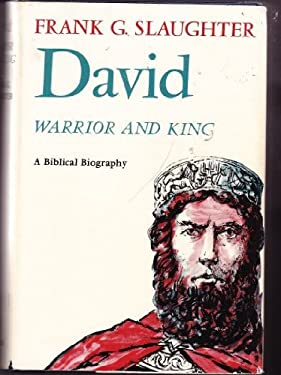 David : Warrior and King : A Biblical Biography