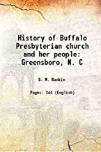 History of Buffalo Presbyterian church and her peopleGreensboro, N. C