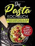 Das Pasta-Kochbuch: Italienisches Pastaglück für jeden Tag - Die 101 köstlichsten Rezepte für...