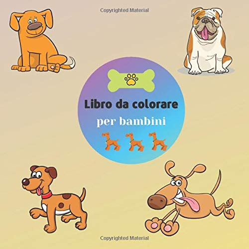 Libro da colorare per bambini: Simpatico libro da colorare semplice per bambini piccoli e bambini in età prescolare. Un libro da colorare per bambini con cani divertenti
