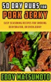 50 Dry Rubs for Pork Jerky: Easy seasoning recipes for smoking, dehydrator, or oven jerky (English Edition)