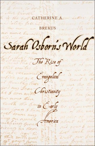 Sarah Osborn's World: The Rise of Evangelical Christianity in Early America (New Directions in Narrative History)