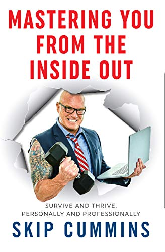 Mastering You From The Inside Out: Survive and Thrive, Personally and Professionally by [Skip Cummins]
