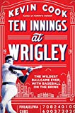 Ten Innings at Wrigley: The Wildest Ballgame Ever, with Baseball on the Brink - Kevin Cook