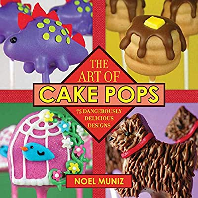 The Art of Cake Pops: 75 Dangerously Delicious Designs by Skyhorse