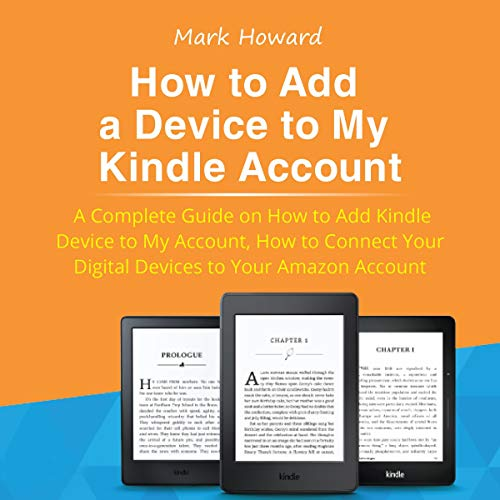 How to Add a Device to My Kindle Account     A Complete Guide on How to Add Kindle Device to My Account, How to Connect Your Digital Devices to Your Amazon Account              By:                                                                                                                                 Mark Howard                               Narrated by:                                                                                                                                 Doug Ehlen                      Length: 1 hr and 2 mins     Not rated yet     Overall 0.0