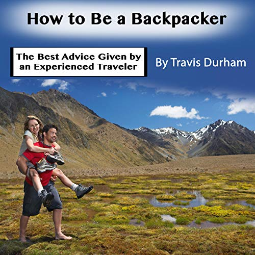 How to Be a Backpacker     The Best Advice Given by an Experienced Traveler              By:                                                                                                                                 Travis Durham                               Narrated by:                                                                                                                                 Josh Innerst                      Length: 54 mins     20 ratings     Overall 4.5