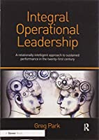 Integral Operational Leadership: A relationally intelligent approach to sustained performance in the twenty-first century