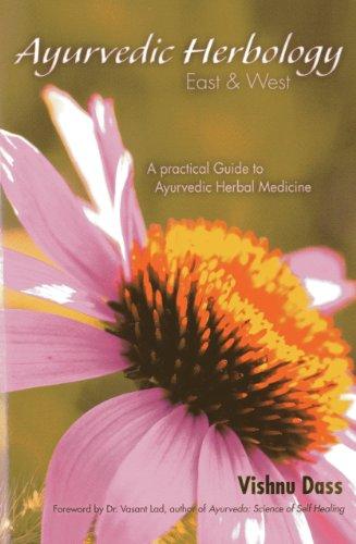 Ayurvedic Herbology East & West: A Practical Guide to Ayurvedic Herbal Medicine