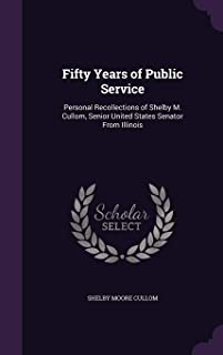 Fifty Years of Public Service: Personal Recollections of Shelby M. Cullom, Senior United States Senator from Illinois