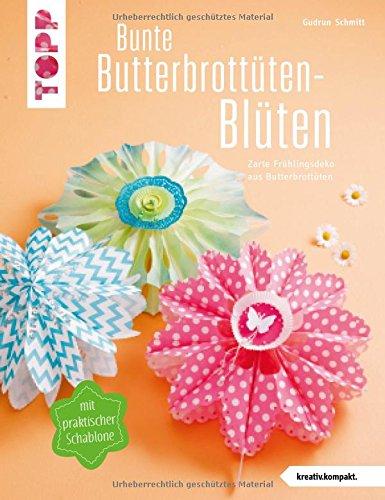 Bunte Butterbrottüten-Blüten (kreativ.kompakt.): Zarte Frühlingsdeko aus Butterbrottüten