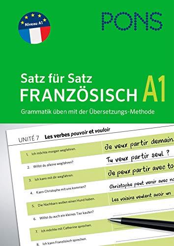PONS Satz für Satz Französisch A1: Grammatik üben mit der Übersetzungs-Methode (PONS Satz für Satz - Übungsgrammatik)