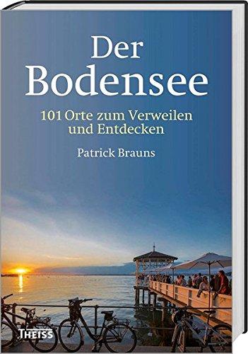 Der Bodensee: 101 Orte zum Verweilen und Entdecken