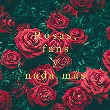 Rosas, Fans Y Nada más