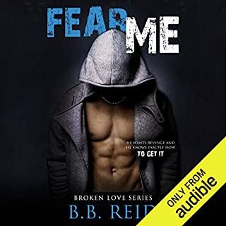 Fear Me     Broken Love, Book 1              By:                                                                                                                                 B.B. Reid                               Narrated by:                                                                                                                                 Ava Erickson                      Length: 12 hrs and 54 mins     711 ratings     Overall 4.5