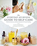 The Everyday Ayurveda Guide to Self-Care: Rhythms, Routines, and Home Remedies for Natural Healing