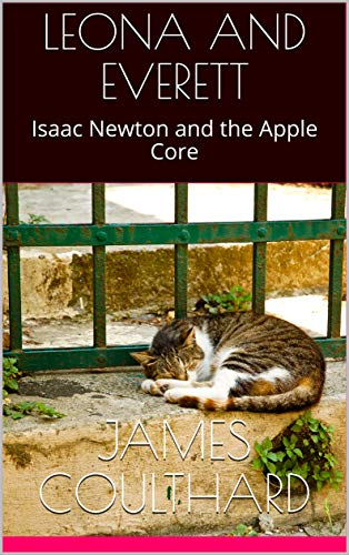 LEONA AND EVERETT: Isaac Newton and the Apple Core (English Edition)