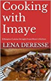 Cooking with Imaye: Ethiopian Cuisine Straight from Mom's Kitchen (Imaye's Recipes Book 1)