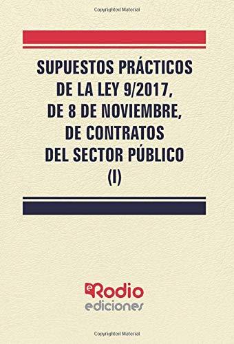 SUPUESTOS PRÁCTICOSDE LA LEY 9/2017,DE 8 DE NOVIEMBRE,DE CONTRATOSDEL SECTOR PÚBLICO (JURIDICA)