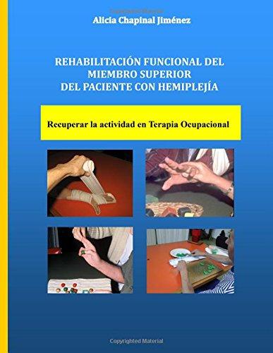 Rehabilitación Funcional del Miembro Superior del Paciente con Hemiplejia: Recuperar la Actividad en Terapia Ocupacional