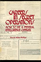 Careers in Secret Operations: How to Be a Federal Intelligence Officer (Foreign intelligence book series)