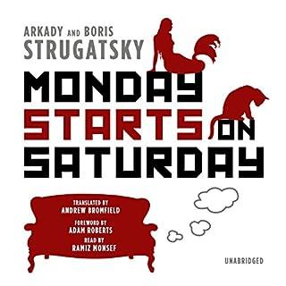 Monday Starts on Saturday                   By:                                                                                                                                 Arkady Strugatsky,                                                                                        Boris Strugatsky,                                                                                        Andrew Bromfield - translator,                   and others                          Narrated by:                                                                                                                                 Ramiz Monsef                      Length: 8 hrs and 56 mins     29 ratings     Overall 4.3