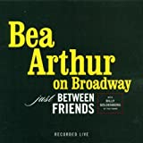 Bea Arthur on Broadway - Just Between Friends