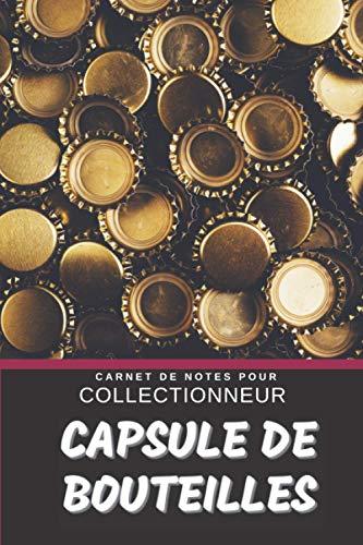 Capsules de Bouteilles Carnet de Notes pour Collectionneur Passionné Capsulophilie: Calepin ligné, répertoriez vos collections etc.   Cadeau Noel Anniversaire