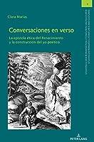 Conversaciones En Verso: La epístola ética del Renacimiento y la construcción del yo poético (Studien zu den Romanischen Literaturen und Kulturen/Studies on Romance Literatures and Cultures)