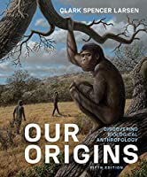 Our Origins: Discovering Biological Anthropology