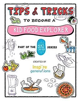 Tips and Tricks to Become a Kid Food Explorer: Part of the Here's How You Can Too! Series (Tips and Ticks - Part of the Here's How You Can Too! Series Book 3) by [Inspire Generations, Daniel WK Seow, Nurul Iliana, Lingxiao Guan]