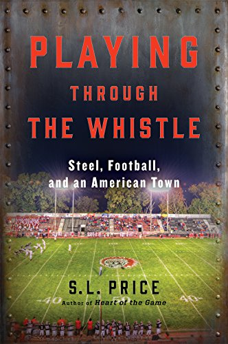 Image of Playing Through the Whistle: Steel, Football, and an American Town