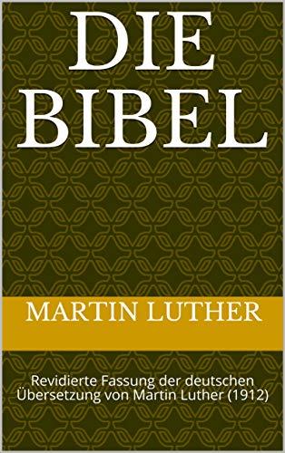 Die Bibel: Revidierte Fassung der deutschen Übersetzung von Martin Luther (1912)