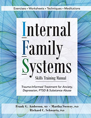 Compare Textbook Prices for Internal Family Systems Skills Training Manual: Trauma-Informed Treatment for Anxiety, Depression, PTSD & Substance Abuse 1 Edition ISBN 9781683730873 by Frank Anderson,Richard Schwartz,Martha Sweezy