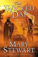 The Wicked Day: Book Four of the Arthurian Saga (The Merlin Series (4))