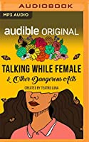 Talking While Female & Other Dangerous Acts: A Collection of Stories on Risk and Resilience