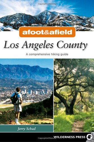 Afoot & Afield Los Angeles County: A Comprehensive Hiking Guide (Afoot and Afield)