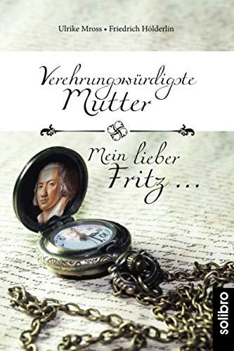 Verehrungswürdigste Mutter - Mein lieber Fritz …: Briefwechsel zwischen Friedrich Hölderlin und seiner Mutter Johanna Gock (MonoLit)